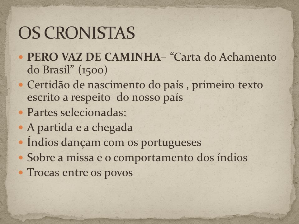 OS CRONISTAS PERO VAZ DE CAMINHA– Carta do Achamento do Brasil (1500)