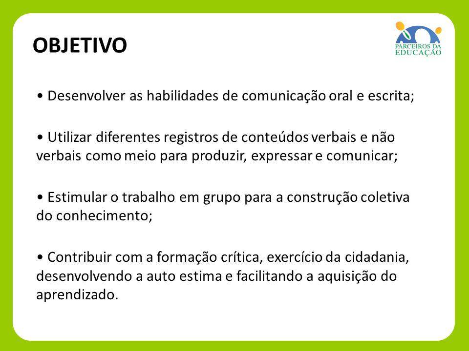 OBJETIVO Desenvolver as habilidades de comunicação oral e escrita;