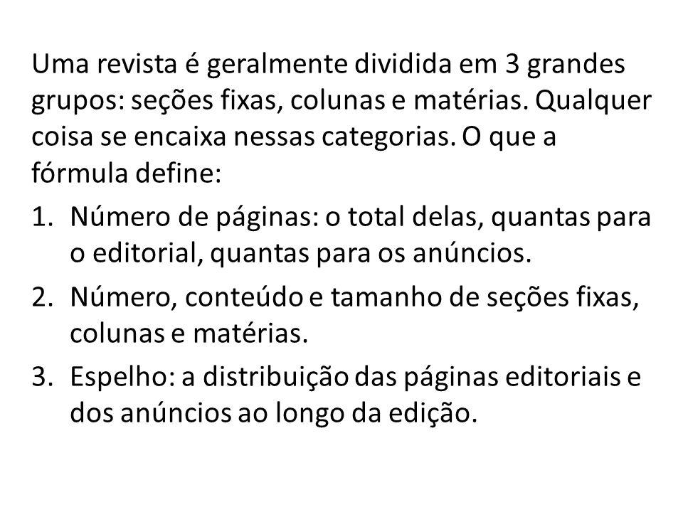 Uma revista é geralmente dividida em 3 grandes grupos: seções fixas, colunas e matérias. Qualquer coisa se encaixa nessas categorias. O que a fórmula define: