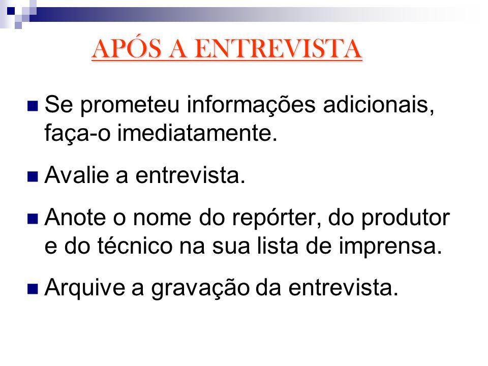 APÓS A ENTREVISTA Se prometeu informações adicionais, faça-o imediatamente. Avalie a entrevista.