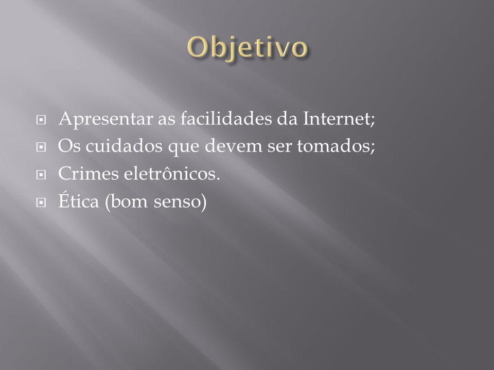 Objetivo Apresentar as facilidades da Internet;