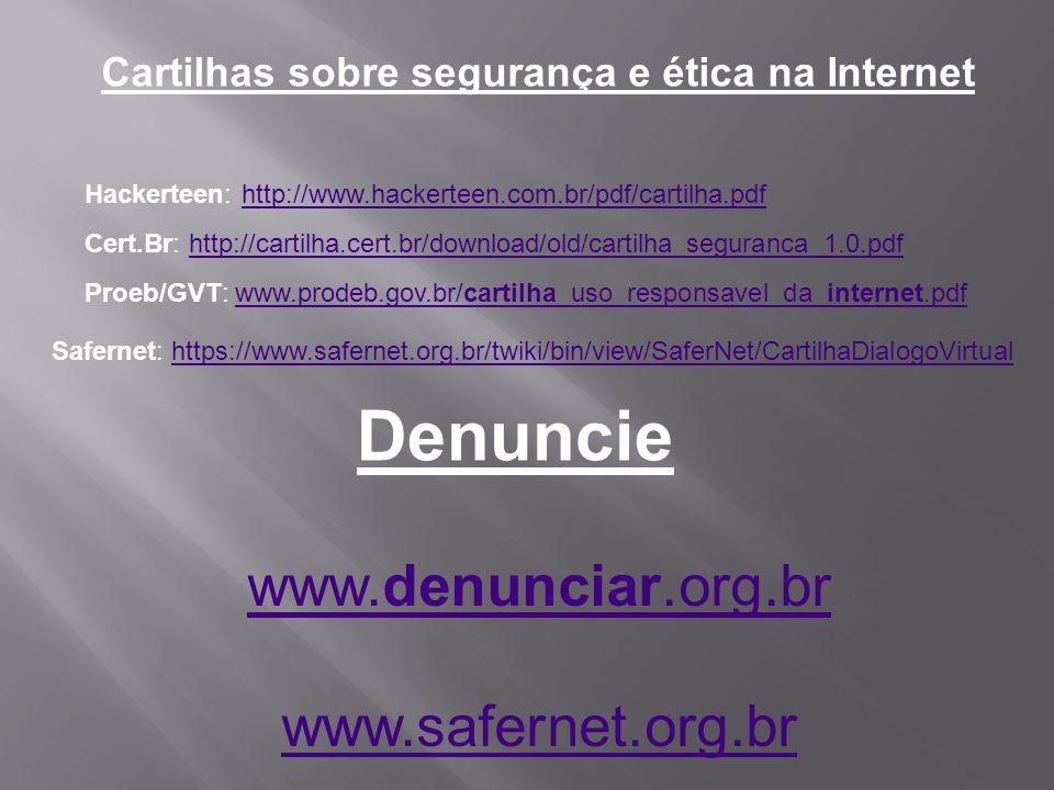 Denuncie www.denunciar.org.br www.safernet.org.br