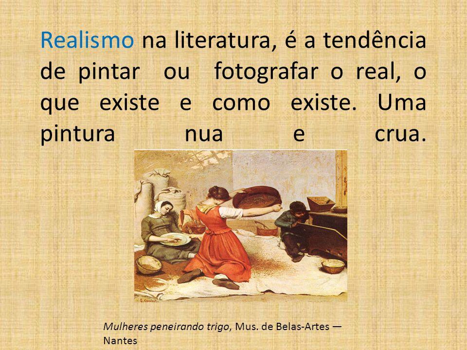 Realismo na literatura, é a tendência de pintar ou fotografar o real, o que existe e como existe. Uma pintura nua e crua.