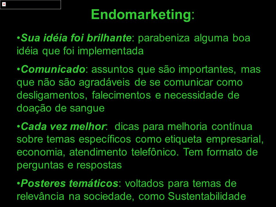 Endomarketing: Sua idéia foi brilhante: parabeniza alguma boa idéia que foi implementada.