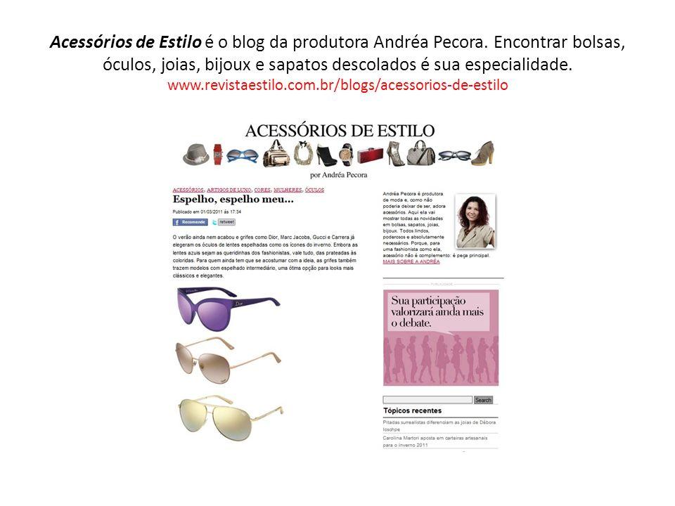 Acessórios de Estilo é o blog da produtora Andréa Pecora