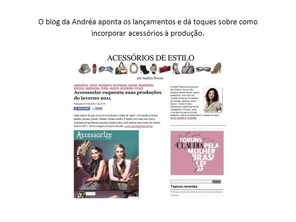 O blog da Andréa aponta os lançamentos e dá toques sobre como incorporar acessórios à produção.