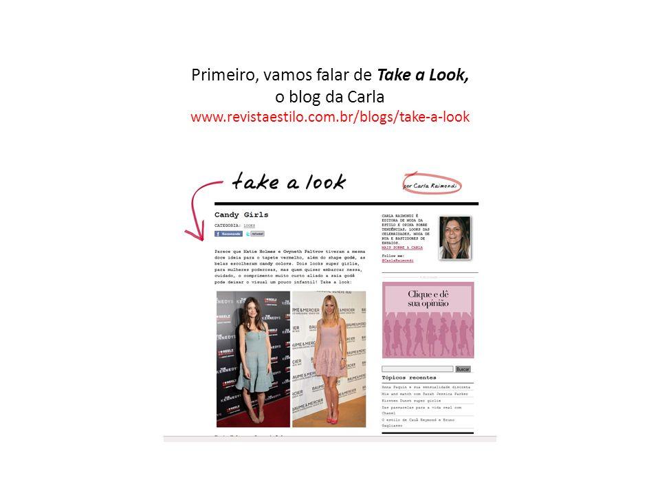 Primeiro, vamos falar de Take a Look, o blog da Carla www