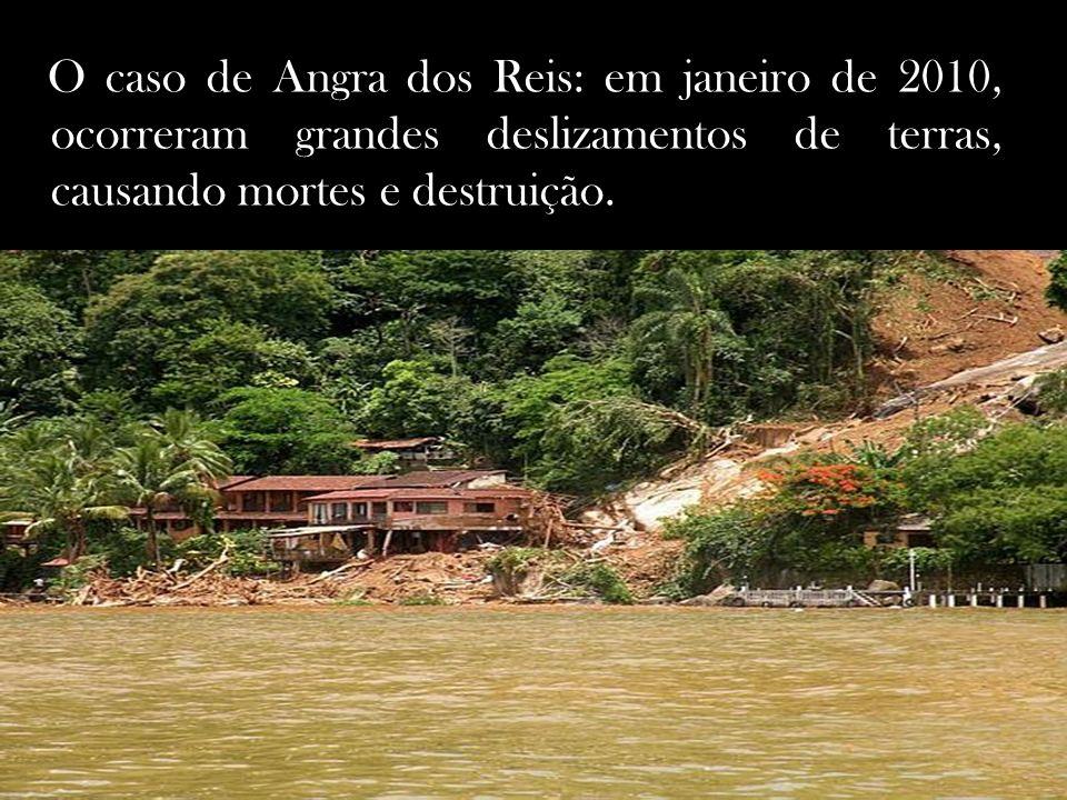 O caso de Angra dos Reis: em janeiro de 2010, ocorreram grandes deslizamentos de terras, causando mortes e destruição.