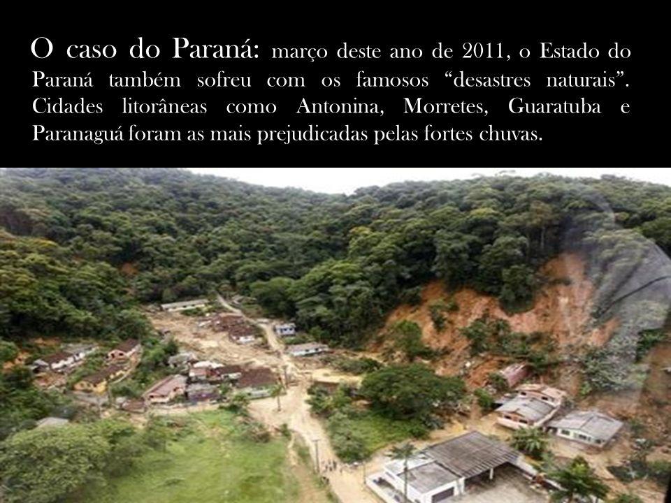 O caso do Paraná: março deste ano de 2011, o Estado do Paraná também sofreu com os famosos desastres naturais .