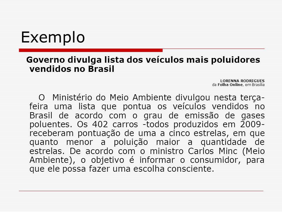 Exemplo Governo divulga lista dos veículos mais poluidores vendidos no Brasil. LORENNA RODRIGUES da Folha Online, em Brasília.