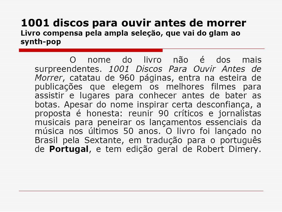 1001 discos para ouvir antes de morrer Livro compensa pela ampla seleção, que vai do glam ao synth-pop