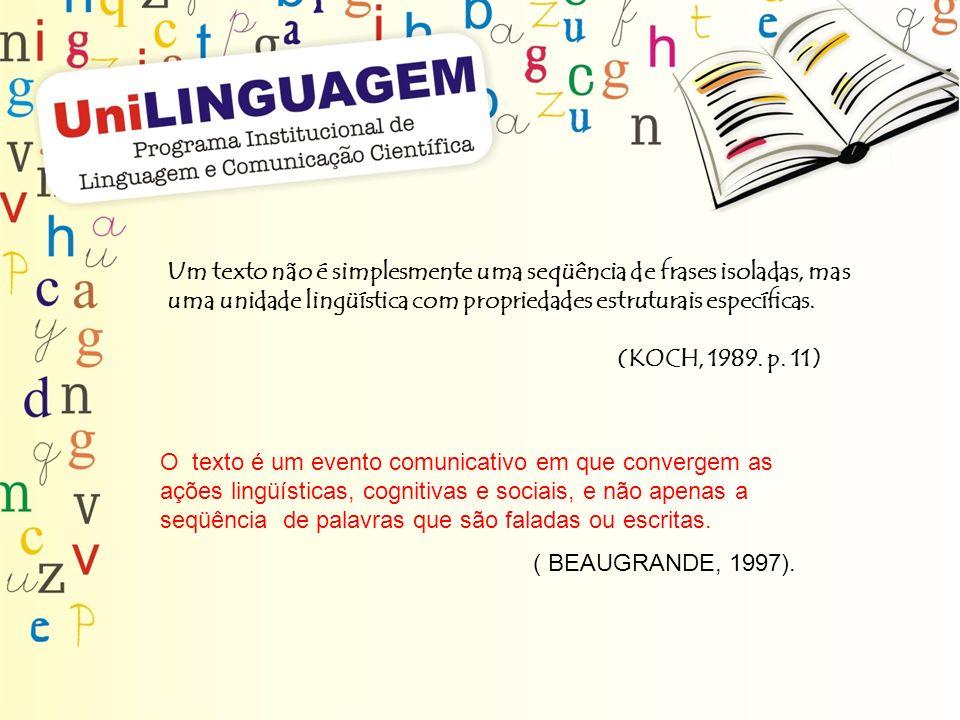 Um texto não é simplesmente uma seqüência de frases isoladas, mas uma unidade lingüística com propriedades estruturais específicas.