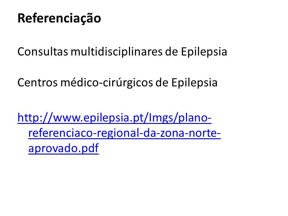 Referenciação Consultas multidisciplinares de Epilepsia Centros médico-cirúrgicos de Epilepsia