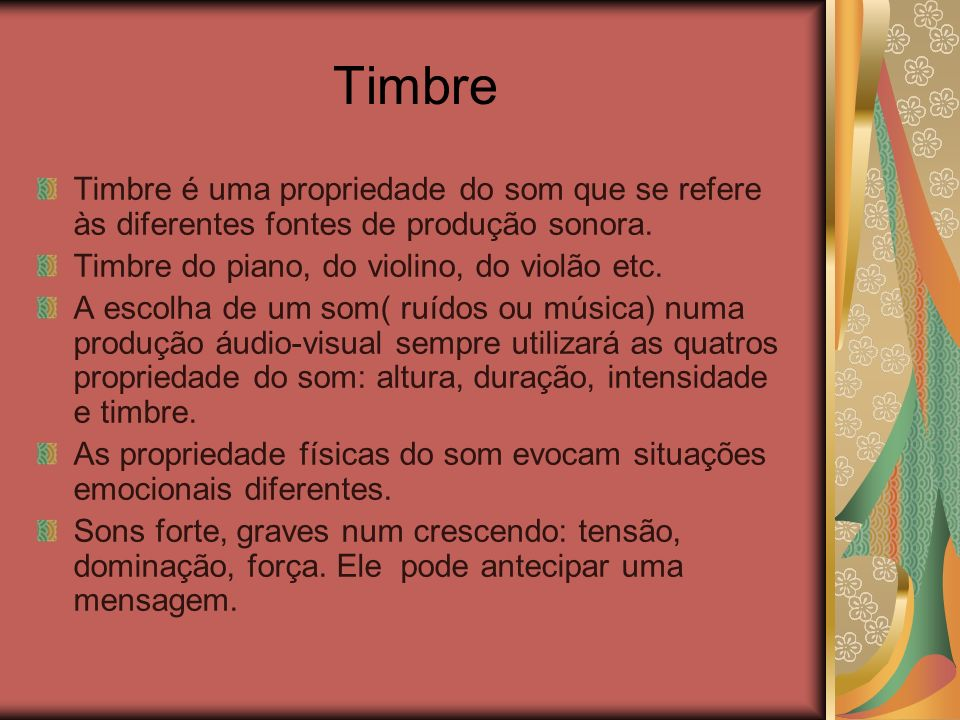Timbre Timbre é uma propriedade do som que se refere às diferentes fontes de produção sonora. Timbre do piano, do violino, do violão etc.
