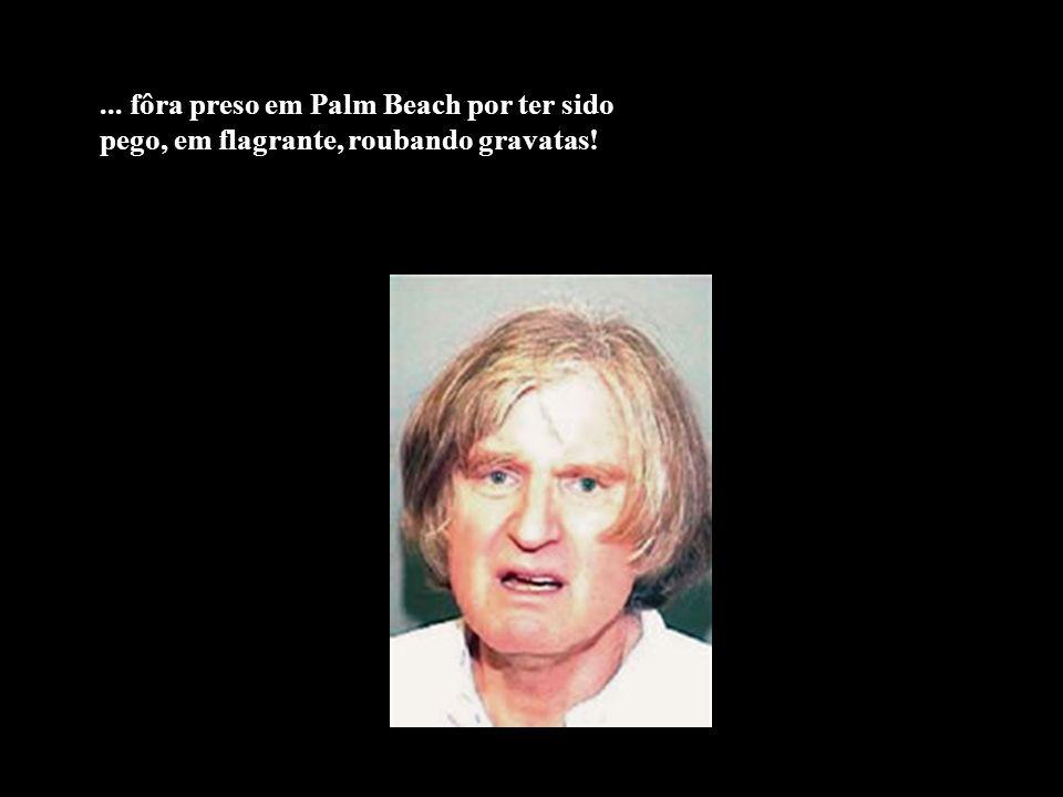 ... fôra preso em Palm Beach por ter sido pego, em flagrante, roubando gravatas!