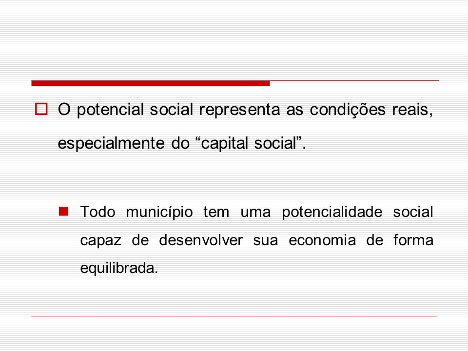 O potencial social representa as condições reais, especialmente do capital social .