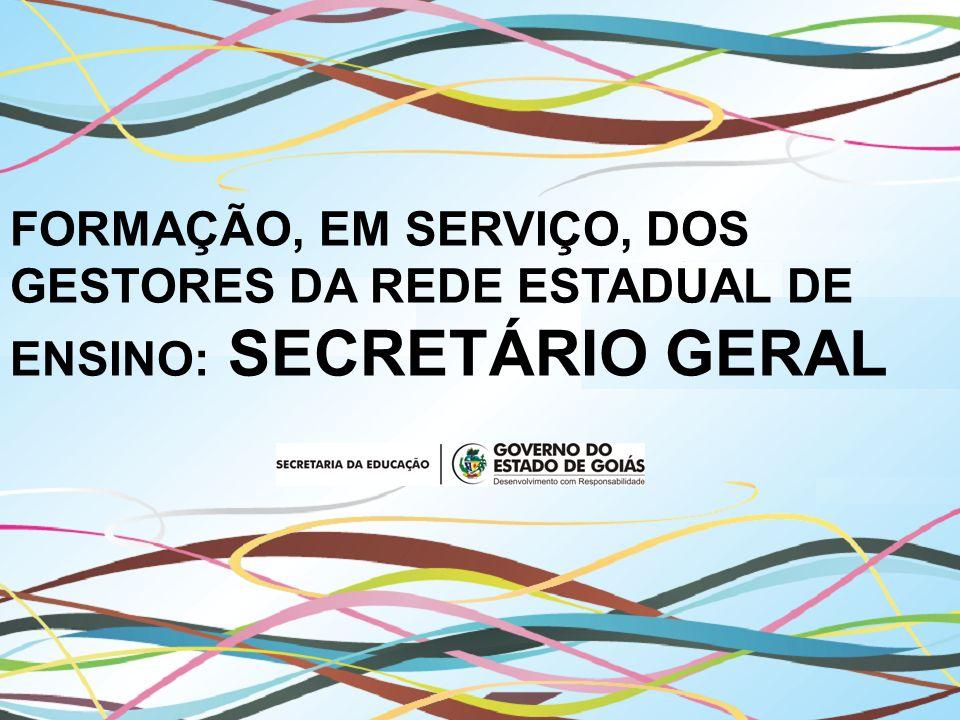 FORMAÇÃO, EM SERVIÇO, DOS GESTORES DA REDE ESTADUAL DE ENSINO: SECRETÁRIO GERAL