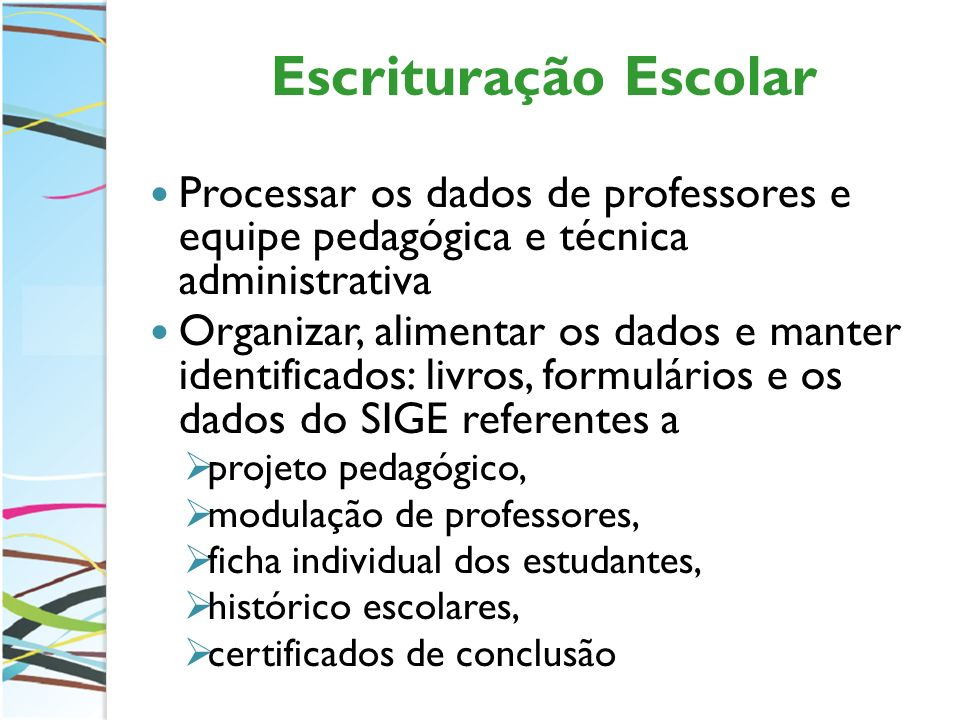 Escrituração Escolar Processar os dados de professores e equipe pedagógica e técnica administrativa.