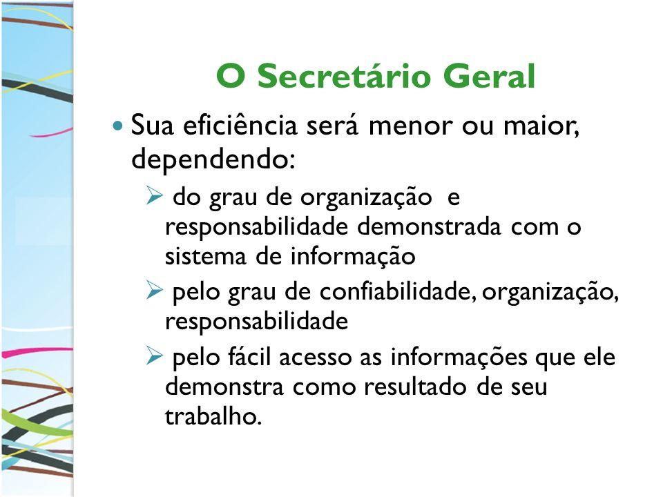 O Secretário Geral Sua eficiência será menor ou maior, dependendo: