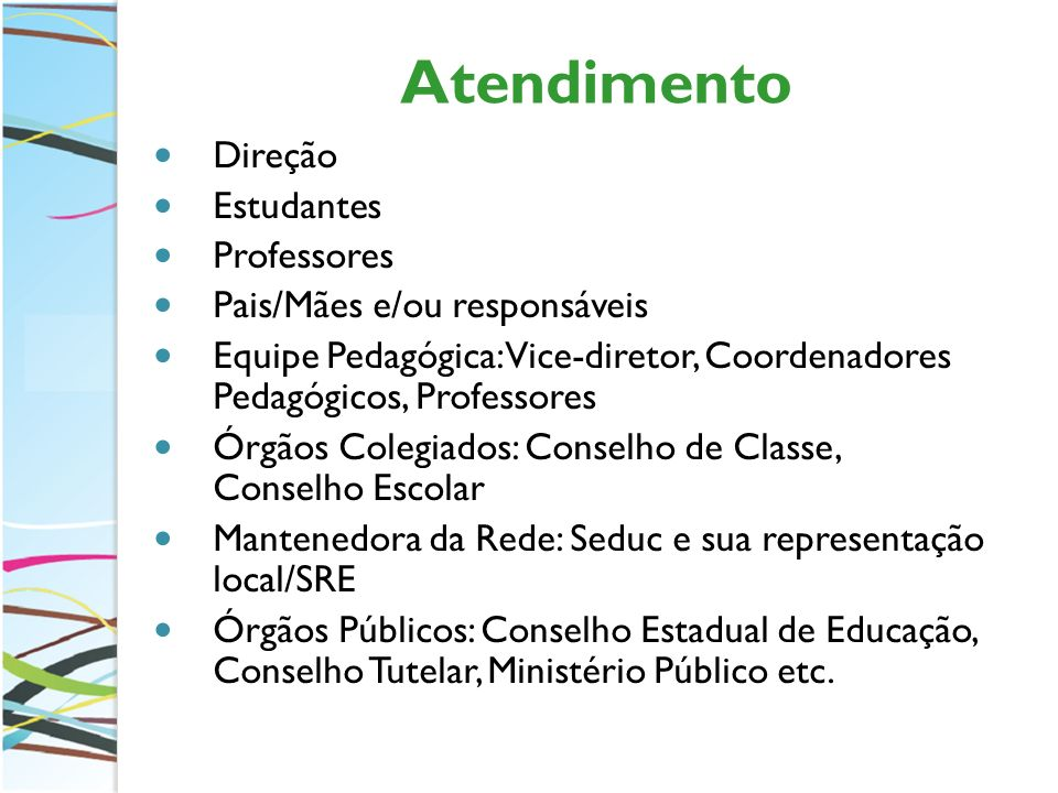 Atendimento Direção Estudantes Professores Pais/Mães e/ou responsáveis