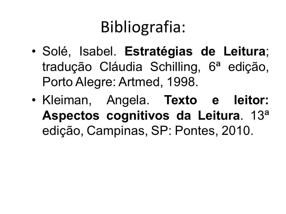 Bibliografia: Solé, Isabel. Estratégias de Leitura; tradução Cláudia Schilling, 6ª edição, Porto Alegre: Artmed, 1998.