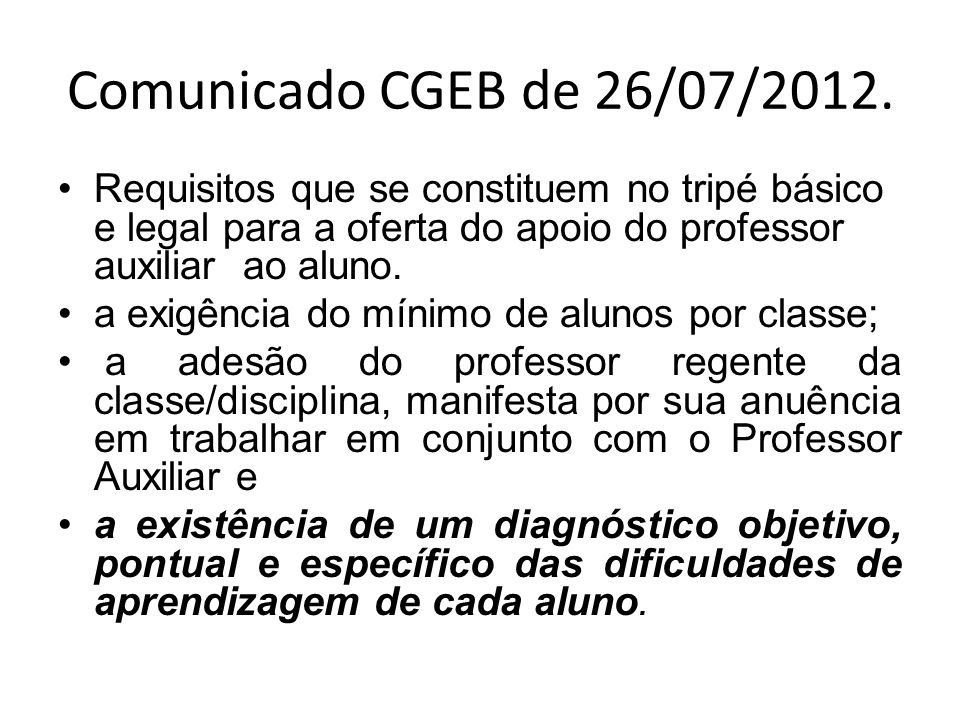 Comunicado CGEB de 26/07/2012. Requisitos que se constituem no tripé básico e legal para a oferta do apoio do professor auxiliar ao aluno.