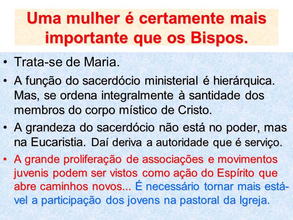 Uma mulher é certamente mais importante que os Bispos.