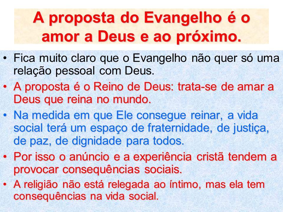 A proposta do Evangelho é o amor a Deus e ao próximo.