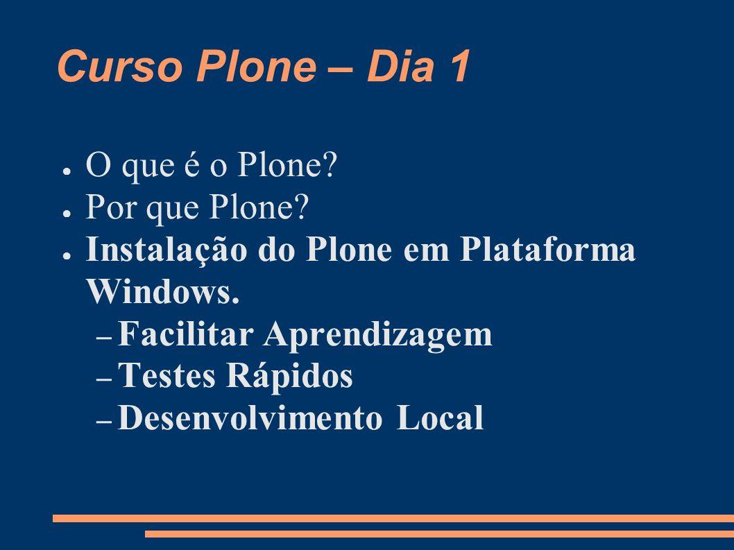 Curso Plone – Dia 1 O que é o Plone Por que Plone