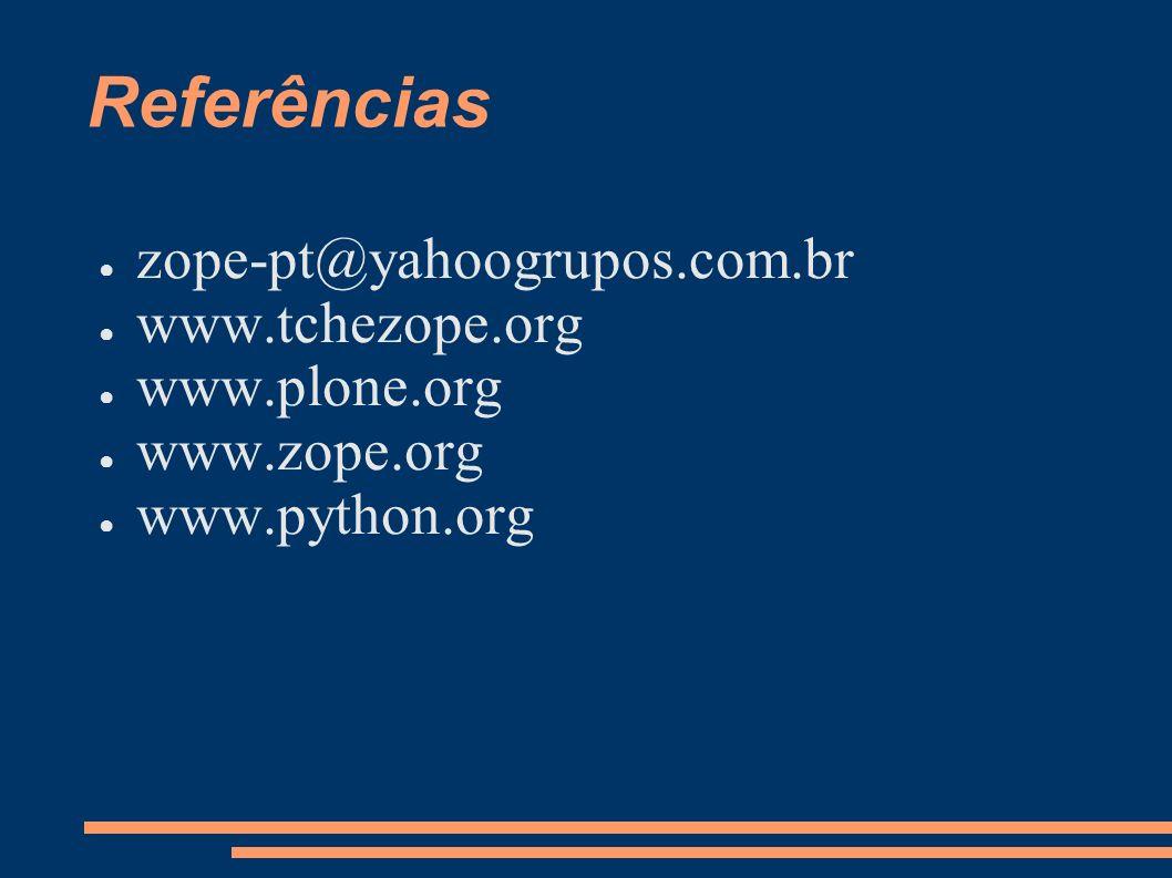 Referências zope-pt@yahoogrupos.com.br www.tchezope.org www.plone.org