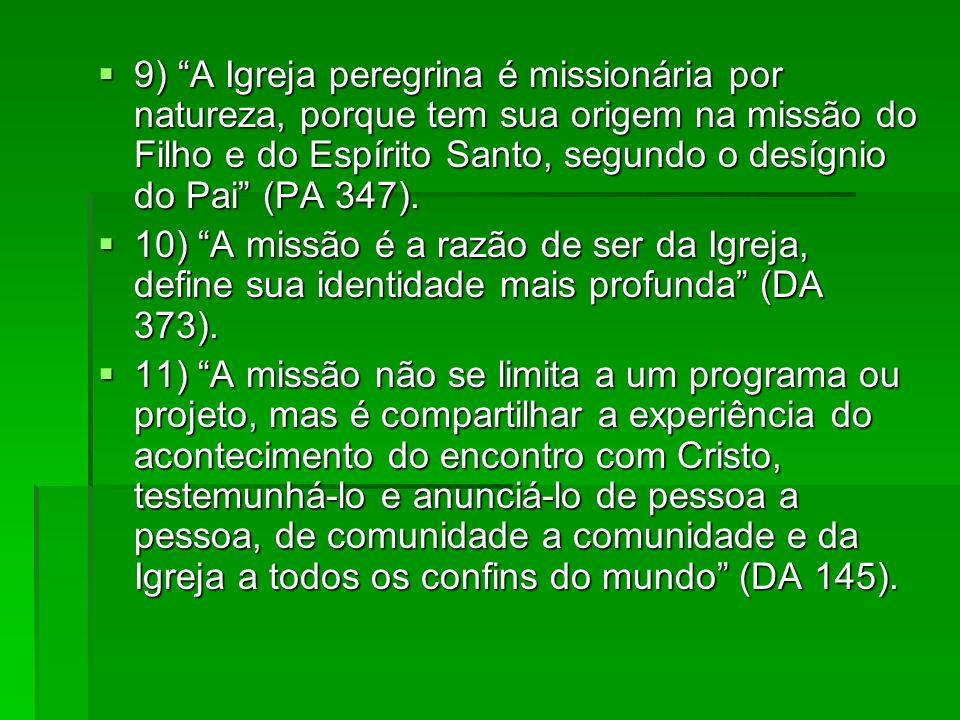 9) A Igreja peregrina é missionária por natureza, porque tem sua origem na missão do Filho e do Espírito Santo, segundo o desígnio do Pai (PA 347).