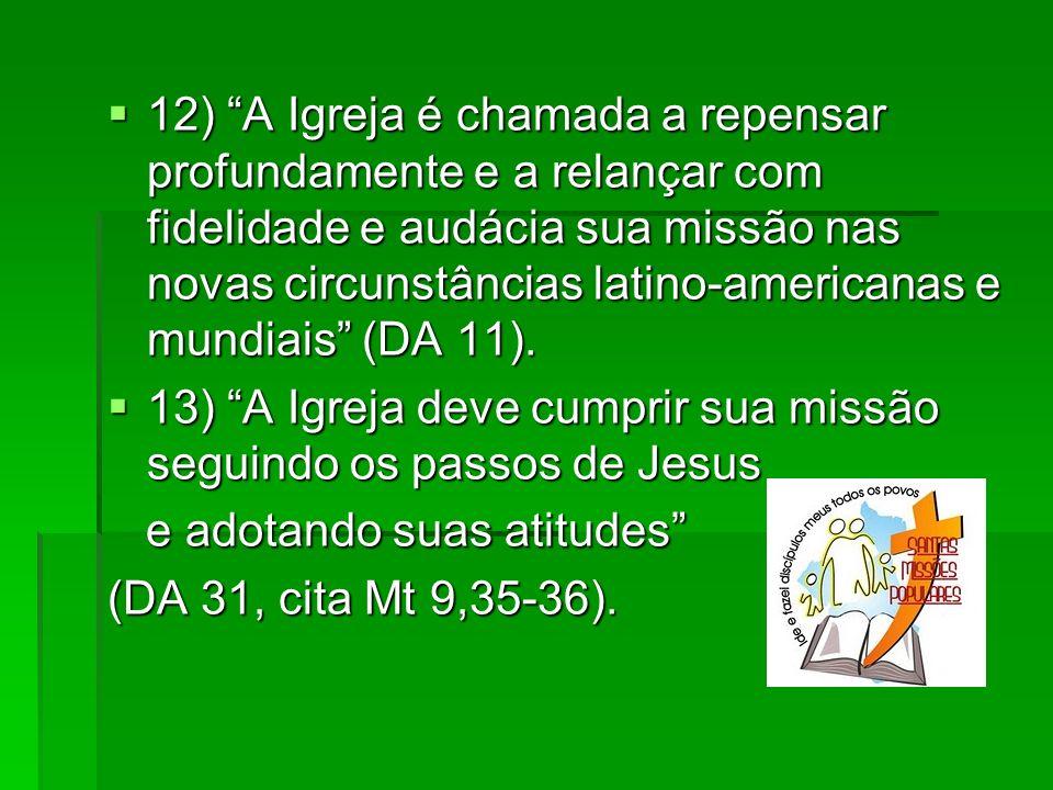 12) A Igreja é chamada a repensar profundamente e a relançar com fidelidade e audácia sua missão nas novas circunstâncias latino-americanas e mundiais (DA 11).