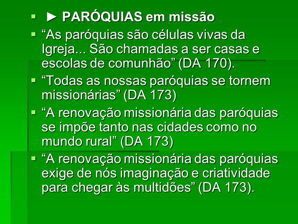 ► PARÓQUIAS em missão As paróquias são células vivas da Igreja... São chamadas a ser casas e escolas de comunhão (DA 170).