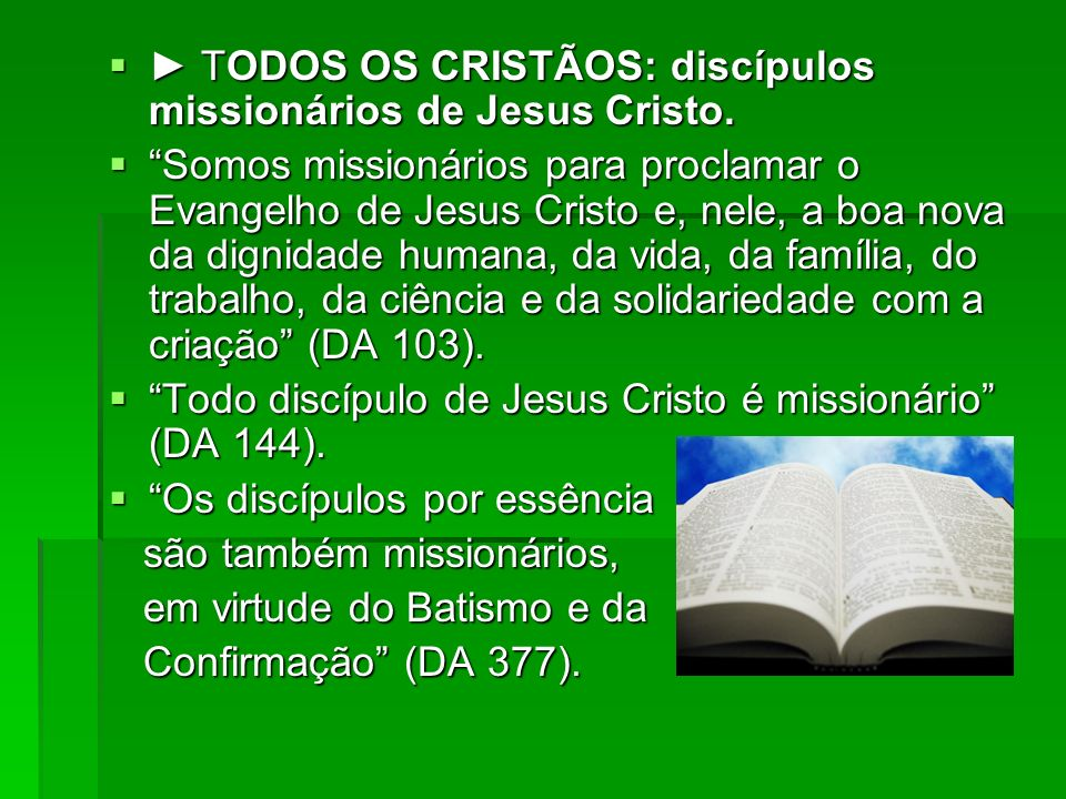 ► TODOS OS CRISTÃOS: discípulos missionários de Jesus Cristo.