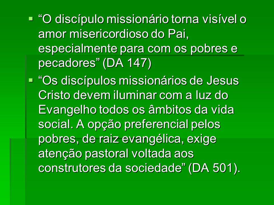 O discípulo missionário torna visível o amor misericordioso do Pai, especialmente para com os pobres e pecadores (DA 147)