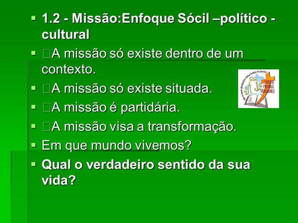 1.2 - Missão:Enfoque Sócil –político -cultural