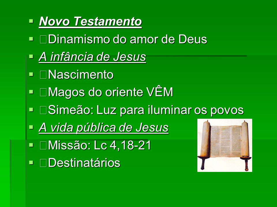 Novo Testamento Dinamismo do amor de Deus. A infância de Jesus. Nascimento. Magos do oriente VÊM.