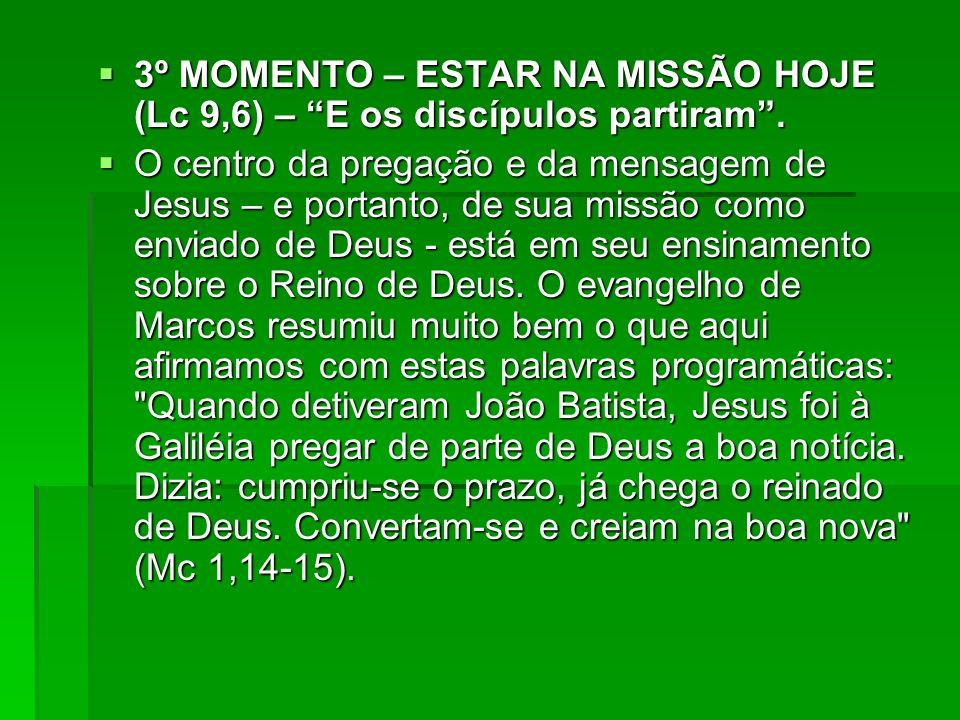 3º MOMENTO – ESTAR NA MISSÃO HOJE (Lc 9,6) – E os discípulos partiram .