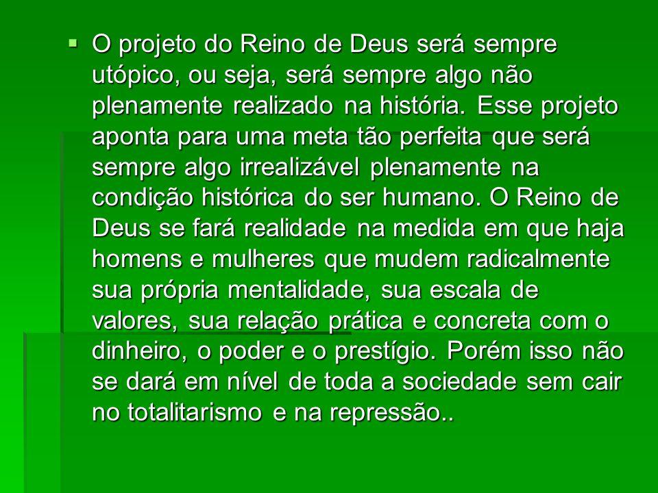 O projeto do Reino de Deus será sempre utópico, ou seja, será sempre algo não plenamente realizado na história.