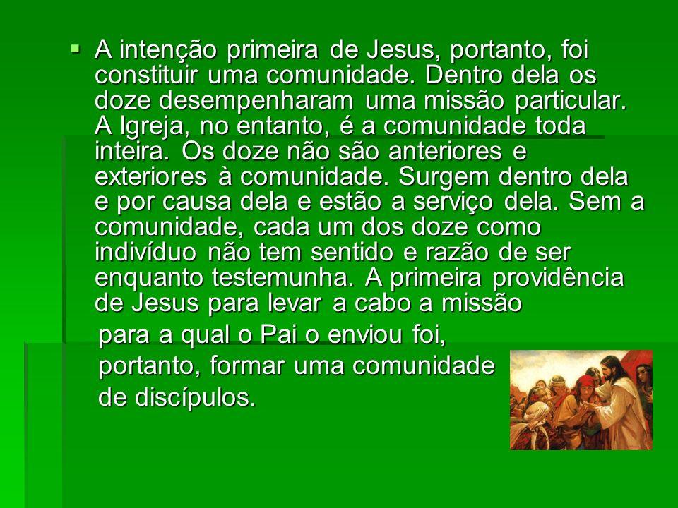 A intenção primeira de Jesus, portanto, foi constituir uma comunidade