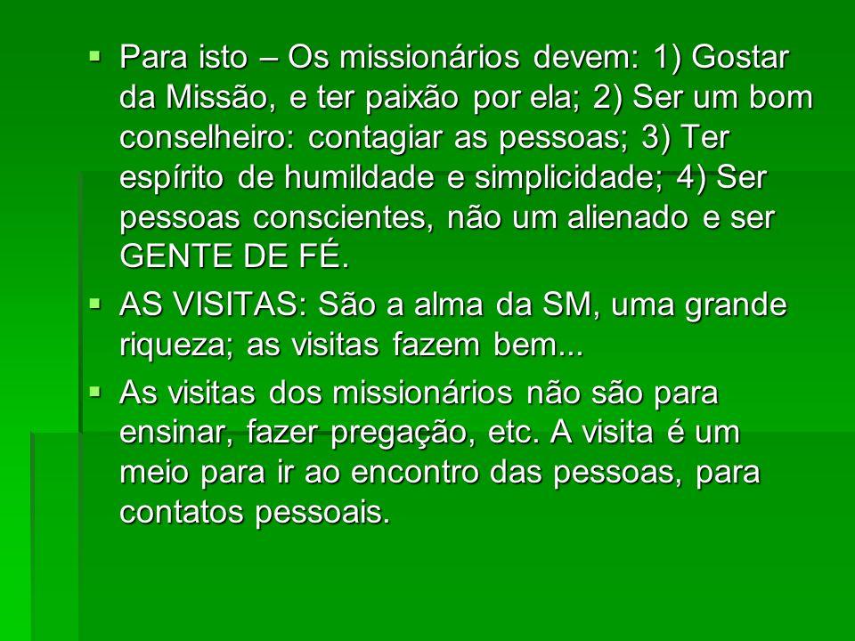 Para isto – Os missionários devem: 1) Gostar da Missão, e ter paixão por ela; 2) Ser um bom conselheiro: contagiar as pessoas; 3) Ter espírito de humildade e simplicidade; 4) Ser pessoas conscientes, não um alienado e ser GENTE DE FÉ.