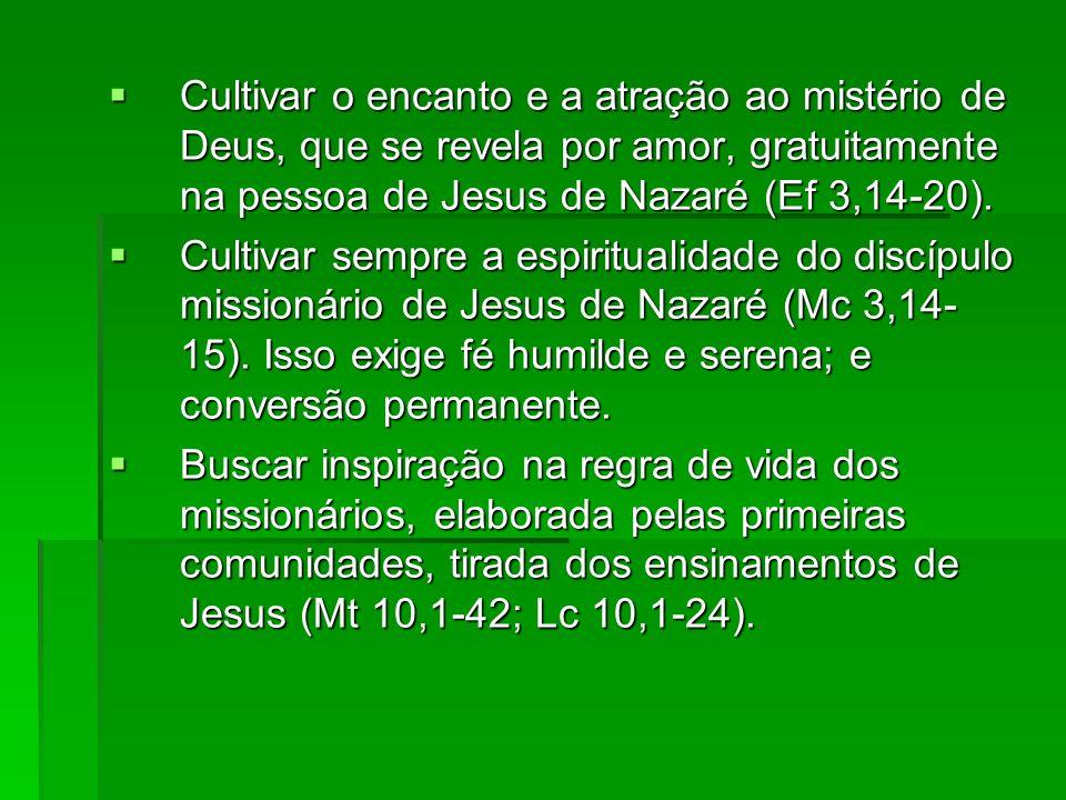 Cultivar o encanto e a atração ao mistério de Deus, que se revela por amor, gratuitamente na pessoa de Jesus de Nazaré (Ef 3,14-20).