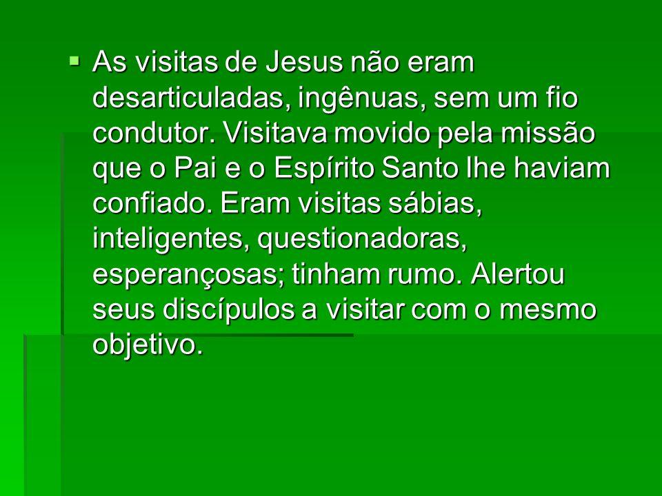 As visitas de Jesus não eram desarticuladas, ingênuas, sem um fio condutor.