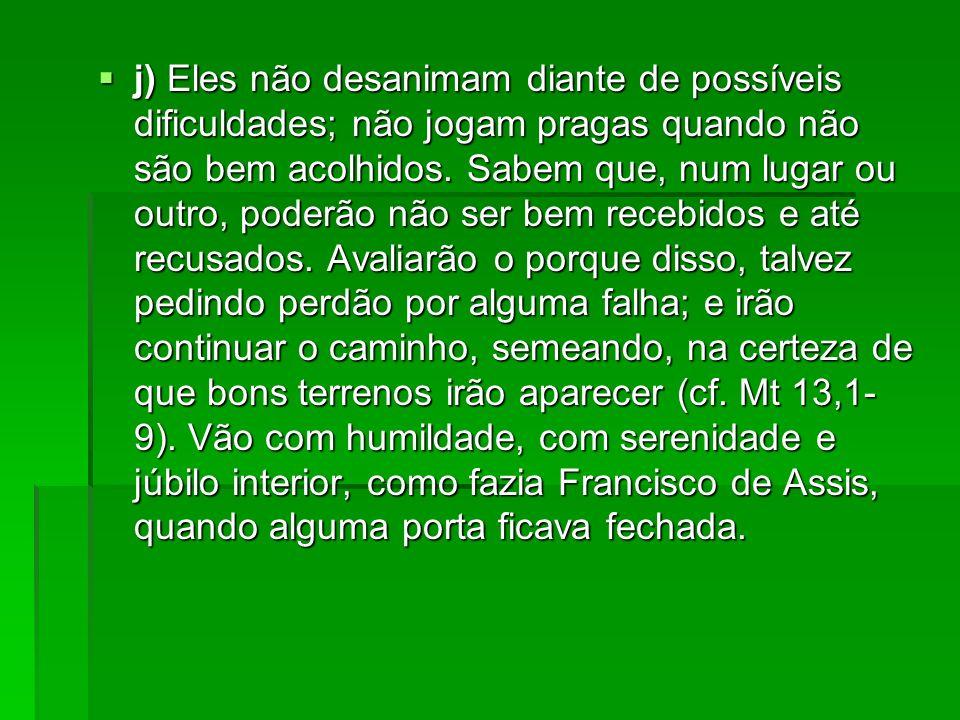 j) Eles não desanimam diante de possíveis dificuldades; não jogam pragas quando não são bem acolhidos.