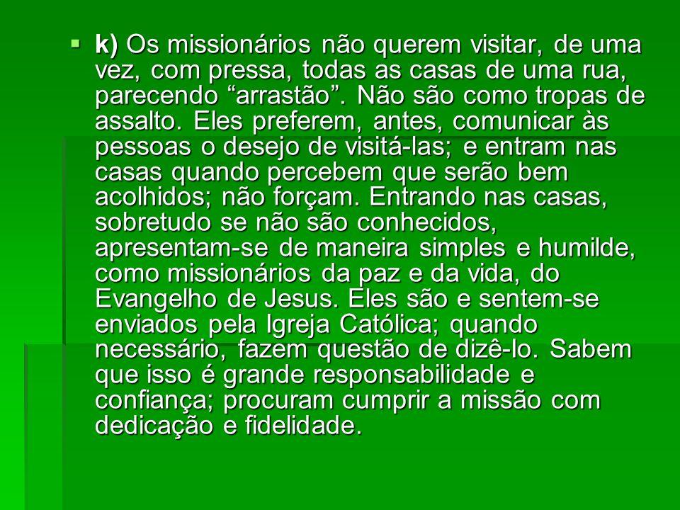 k) Os missionários não querem visitar, de uma vez, com pressa, todas as casas de uma rua, parecendo arrastão .
