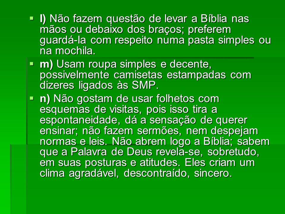 I) Não fazem questão de levar a Bíblia nas mãos ou debaixo dos braços; preferem guardá-Ia com respeito numa pasta simples ou na mochila.