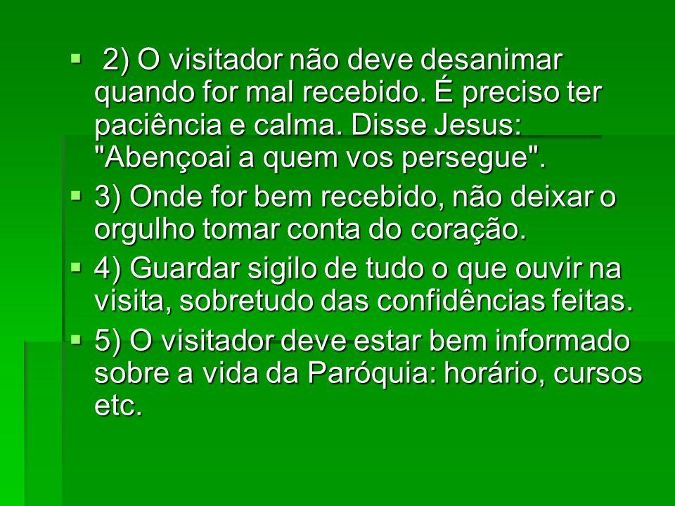 2) O visitador não deve desanimar quando for mal recebido