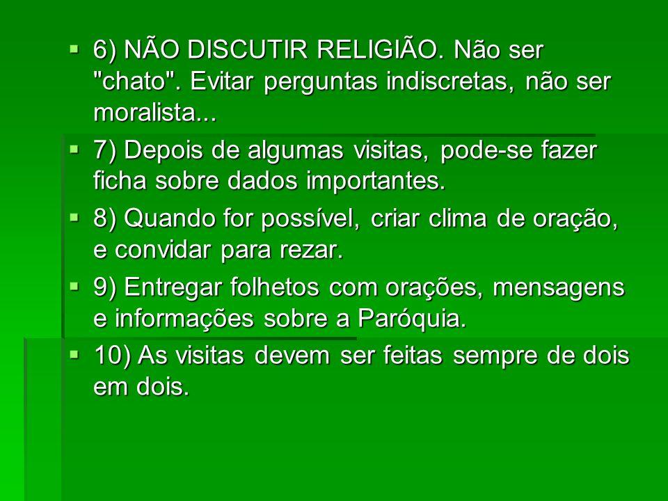 6) NÃO DISCUTIR RELIGIÃO. Não ser chato