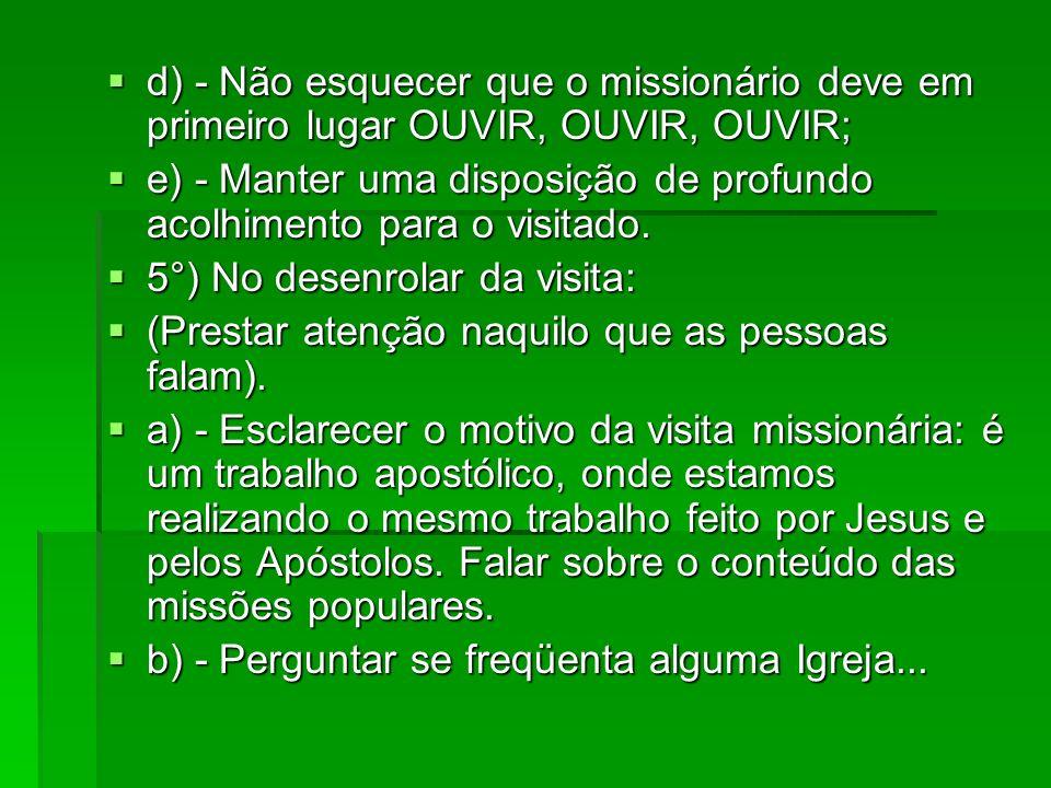 d) - Não esquecer que o missionário deve em primeiro lugar OUVIR, OUVIR, OUVIR;