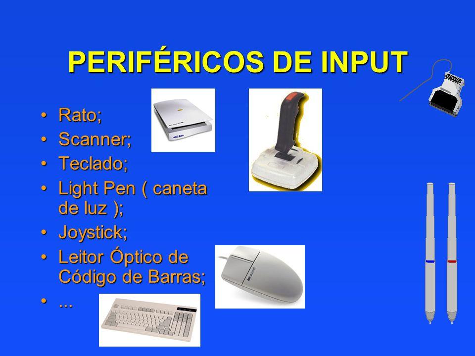 PERIFÉRICOS DE INPUT Rato; Scanner; Teclado;